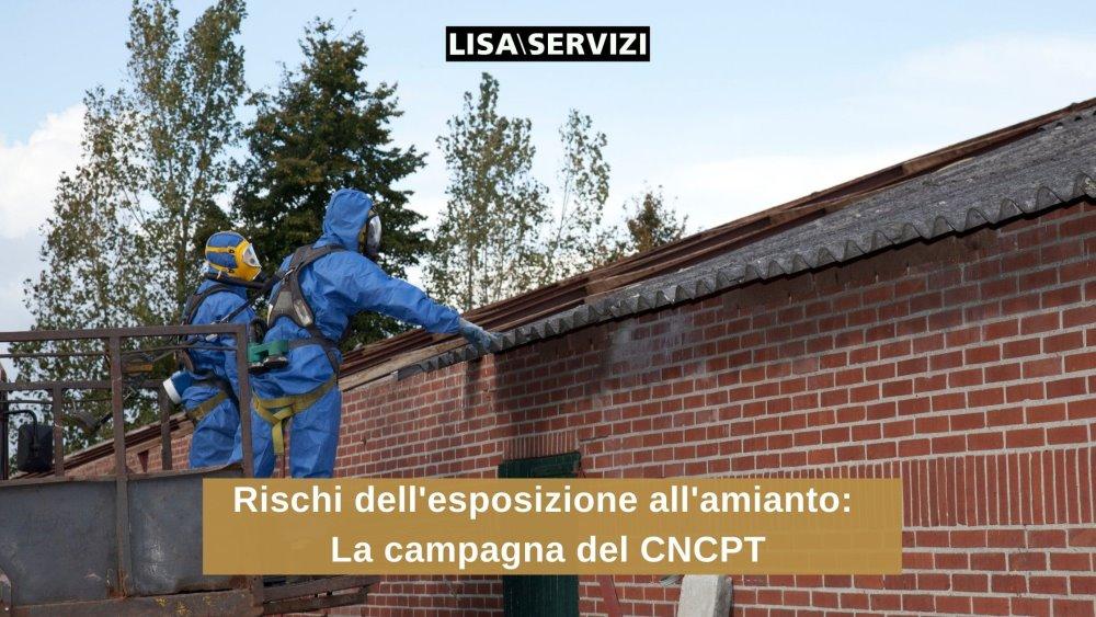 Rischi dell'esposizione all'amianto: la campagna del CNCPT